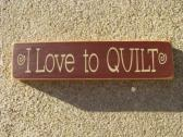 Primitive Country T1583 I Love to Quilt  Shelf Sitter Wood  Sign