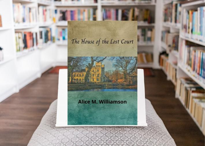 The House of the Lost Court by Alice Muriel Williamson