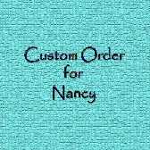 Custom Order for Nancy