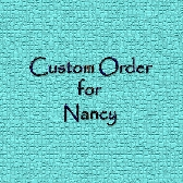 Custom Order for Nancys Friend