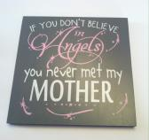 If you dont believe in ANGELS  You never met my MOTHER GRANDMOTHER AUNT  Hand Painted Wood Sign