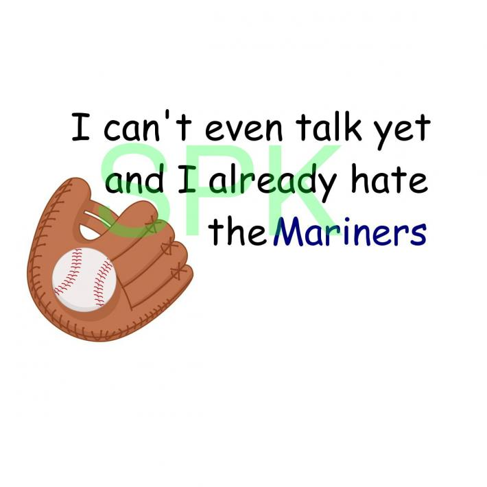 Funny Bodysuit I cant even talk yet and I already hate the Mariners Free Shipping