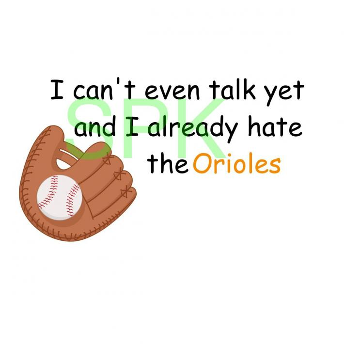 Funny Bodysuit I cant even talk yet and I already hate the Orioles Free Shipping